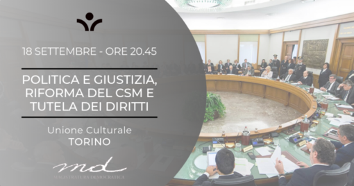 Politica e giustizia, riforma del CSM e tutela dei diritti in un convegno all'Unione Culturale di Torino